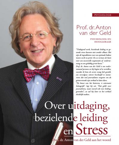 Prof. dr. Anton van der Geld - Over uitdaging, bezielende leiding en stress